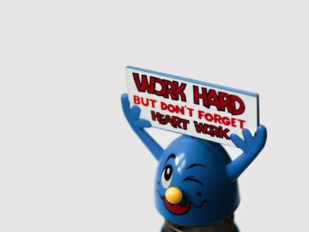 workaholic: WORK HARD BUT DONT FORGET HEART WORK