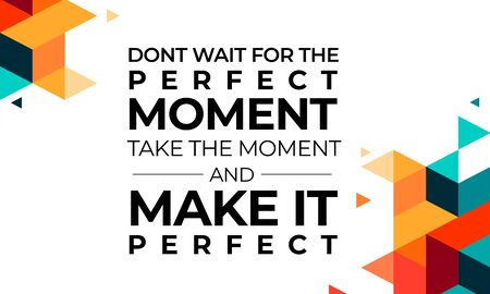 Motivational Inspirational Quote. Dont Wait For The Perfect Moment, Take The Moment And Make It Perfect. Vector Poster Design Illustration