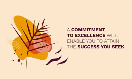 Motivational Quote - A commitment to excellence will enable you to attain the success you seek. Poster, Calendar, Card, wallpaper. Inspirational life message with autumn, floral, botany art background