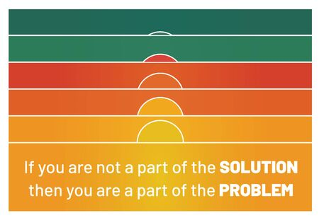 Inspiring quote If you are not a part of the solution, then you are a part of the problem. Ilustração