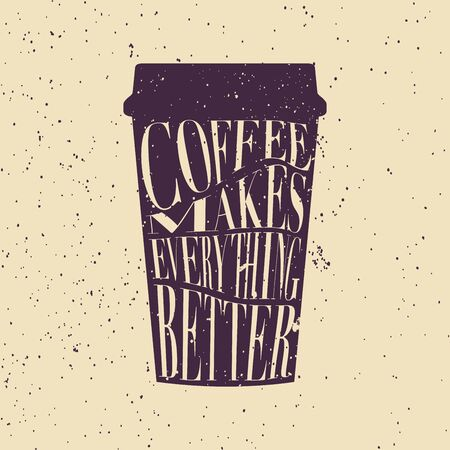 Coffee makes everything better. Fun lettering on a coffee cup vector illustration