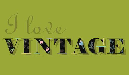 floral letters: Elegance Inscription I Love Vintage. Black Floral Letters. Font with watercolor floral decor. Illustration