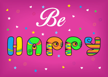 Be Happy. Inscription by artistic font. Colorful vintage letters. Pink background with confetti stars