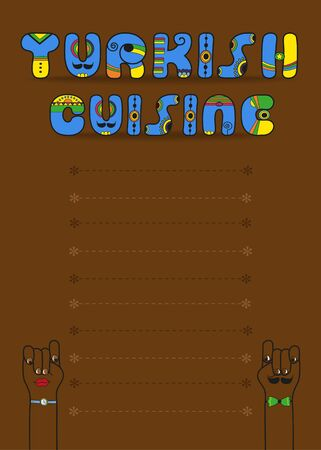 Turkish cuisine. Inscription by artistic font. Blue letters with yellow indian decor. Brown background with place for custom text. Cartoon hands looking at each other. Menu card