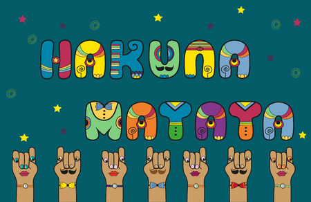 Inscription Hakuna Matata. Do not worry in suwahili. Disco Letters. Artistic font. Cartoon hands with eyes, lips, mustache, ties and wristwatches. Illustration