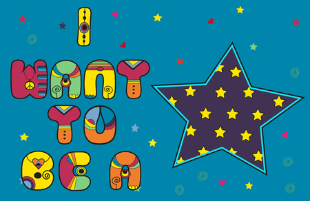 Inscription I want to be a Star. Colored Letters. Colorful artistic font. Blue big star with yellow stars. Illustration.
