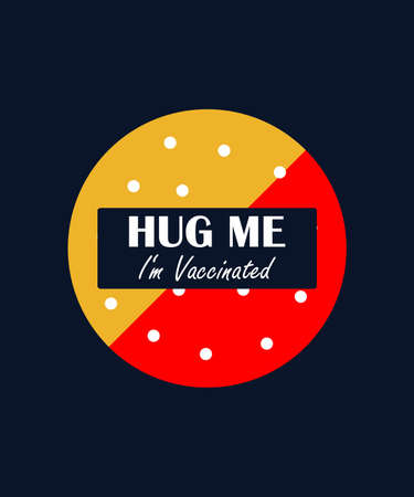"""Vector poster """"Hug me, I'm vaccinated!"""". Hug me. I'm vaccinated! A healthy and awareness message! Typography Vector T-Shirt Fashion Design and covid-19 icon logo"""