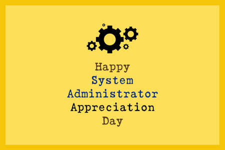 Happy System Administrator Appreciation Day text. Industrial icon