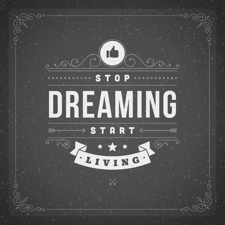 quote: Quote typographic background  Stop dreaming start living  Vintage retro style design template