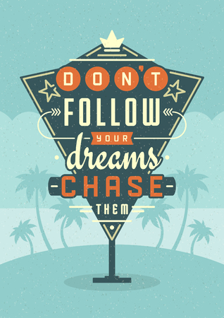 them: Retro Sign Billboard Typographic Quote Poster Design. Dont Follow Your Dreams Chase Them. American signage style vector background. Quote Sign, Retro Quote Design, Quote Design, Motivation poster. Illustration