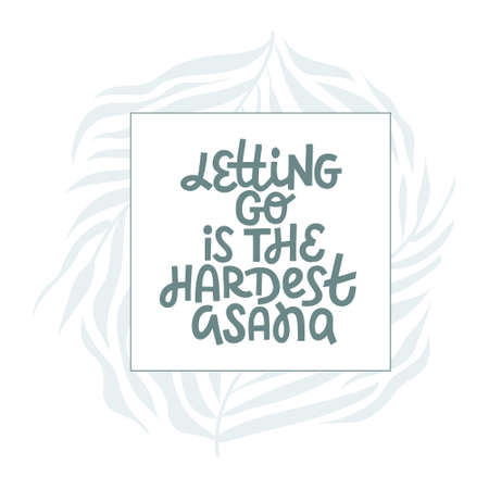 Letting go is the hardest asana - hand drawn vector lettering. Inspirational phrase, funny quote about yoga practice with floral frame. Postcard, banner, poster design element. Yoga typography.