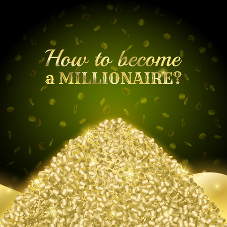 Poster  how to become a millionaire?. A pile of gold on a dark green background.