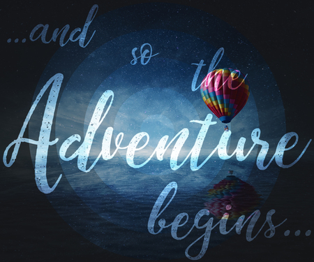 Inspirational text, and so the Adventure begins, isolated on dark blue sea background with a flying hot air baloon. Wonderful landscape with a starry night sky and water reflection.