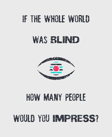 If the whole world was blind, how many people would you impress? Minimalistic sketch lettering composition. Hand drawn typography design and an eye symbol. Conceptual art creative motivation  idea.