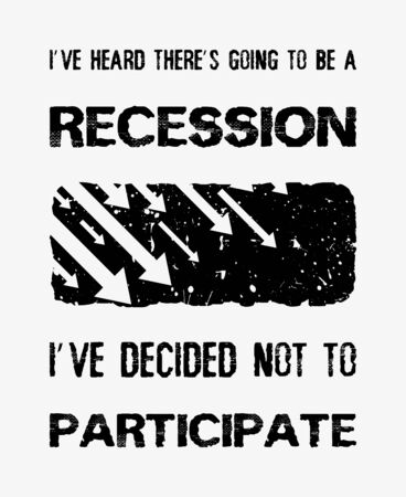 I've heard there's going to be a recession, i've decided not to participate,  Optimistic text art illustration and falling graph arrows icon, global economic crisis concept.