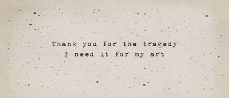 Thank you for the tragedy, i need it for my art, quote by Kurt Cobain. Minimalist text art illustration, typewriter font style written on old paper texture. Life drama as artistic inspiration concept.