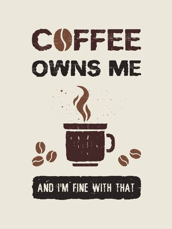 Coffee owns me and I'm fine with that. Funny coffeeman text art illustration. Creative banner with coffee cup, hot steam and beans, trendy vintage style design. Shop promotion typography. Enjoy drink. Foto de archivo
