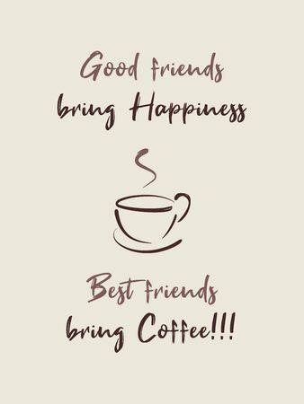 Good friends bring happiness, Best friends bring Coffee! Funny caffeine addiction text art illustration, minimalist design. Creative banner, trendy hipster style. Coffee cup symbol, hot steam aroma.