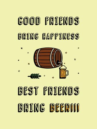 Good friends bring happiness, Best friends bring Beer! Funny refreshing alcoholic beverage text art illustration, cartoon design. Creative banner, trendy style. Wooden barrel and beer stein symbol.