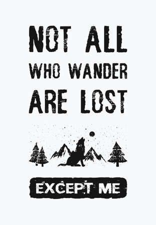 Not all who wander are lost...except me. Inspirational and funny text art illustration. Travel design concept, wild adventure. Creative banner, trendy vintage style. Motivational lettering for print.