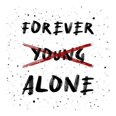 Not young anymore. Forever alone, funny text art design for printing. Minimalist lettering composition. Trendy humor typography illustration.