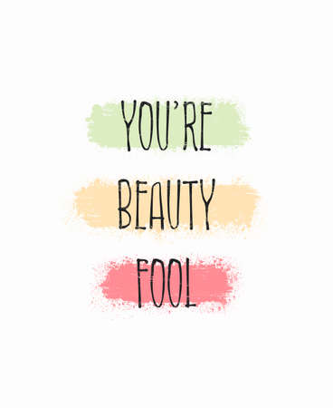 You're beauty fool, kinda beautiful. Funny and positive text art, colorful inspiring and motivational illustration. Modern hipster lettering design, comic and humorous compliment for trendy printing.