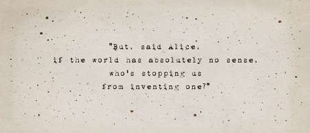 If the world has absolutely no sense, who's stopping us from inventing one? Inspiring and motivational quote by Lewis Carroll from Alice's Adventures in Wonderland. Positive text art, minimalist type. Zdjęcie Seryjne