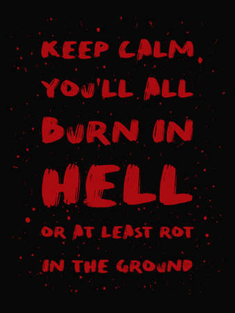 Keep calm you'll all burn in hell or at least rot in the ground. Mischievous and sarcastic but motivational quote, red colored brush paint lettering font composition. Dark humor text art illustration. Zdjęcie Seryjne