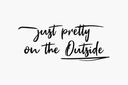 Just pretty on the outside, sarcastic and funny text art illustration, minimalist style. Demotivational lettering message, simple design composition for printing. Trendy humor typography background.