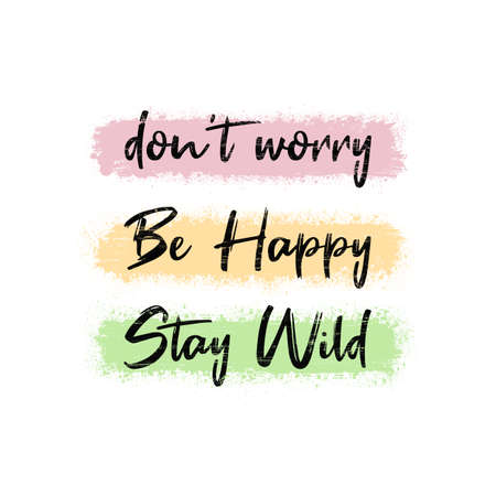 Don't worry, be happy, stay wild. Funny and positive text art, colorful inspiring and motivational illustration. Modern hipster lettering design, comic and humorous inscription for trendy printing.