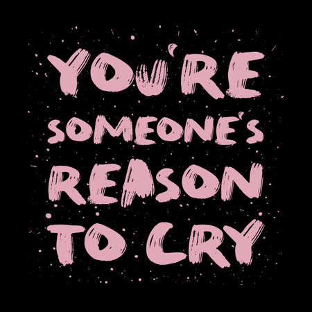 You're someone's reason to cry. Funny, mischievous and sarcastic quote, pink colored brush paint font, lettering composition over black background. Dark humor text art illustration. Hipster design.