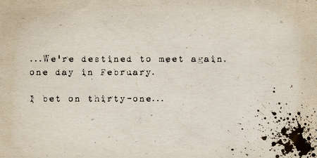 We're destined to meet again, one day in February, i bet on thirty-one. Sarcastic letter about an impossible and failed love story. Funny quote by Joseph Brodsky. Text art, vintage typewriter font. Stockfoto