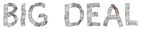 big deal: big deal - written with banknotes on white background