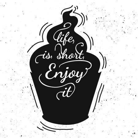검은 색과 흰색 동기 부여 포스터. 서예 빈티지 스타일의 카페 메뉴. 컵 케이크 모양입니다. 영감 벡터 인쇄술. 손으로 그린 타이포그래피 포스터