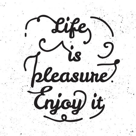 pleasure: Black and white motivational posters. Lettering - Life is the pleasure enjoy it. Calligraphy in vintage style with. Inspirational typography. Hand drawn typography poster with motivational slogan