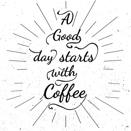 good day: Black and white motivational posters. Lettering - Good day starts with coffee. Inspirational typography. Hand drawn typography poster with motivational slogan