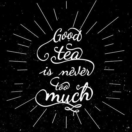 too much: Black and white motivational posters. Lettering - Good tea is never too much. Inspirational typography. Hand drawn typography poster with motivational slogan Illustration