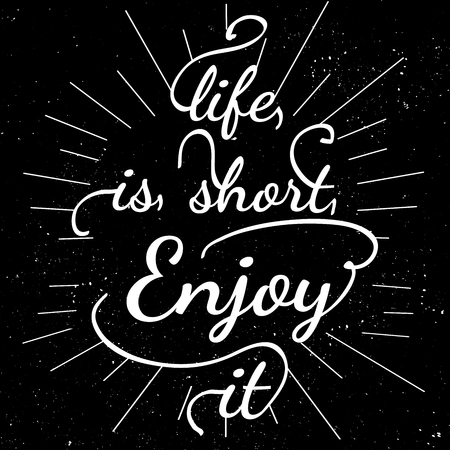 Black and white motivational posters. Lettering - Life is Short enjoy it. Calligraphy in vintage style with. Inspirational typography. Hand drawn typography poster with motivational slogan
