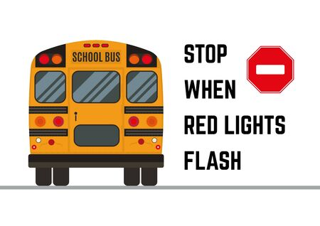 Rear view of the traditional school bus with message to stop when red lights are flashing. Road safety information. Educational poster.