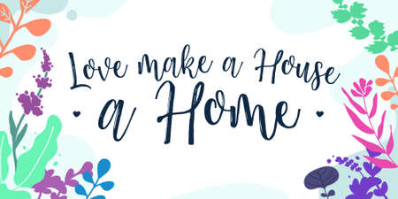Family, Home and Love Quotes Love make a House a Home vector ready print in Natural Background Frame for Wall art Interior, wall decor, Banner, Sticker, Label, Greeting card, Tag