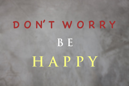 dont worry: Dont worry be happy inspirational quote, stock photo