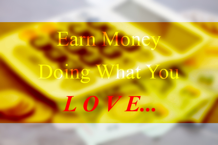 earn money: Earn money doing what you love inspirational quote on blur background
