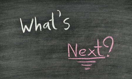 Words Whats next written on blackboard