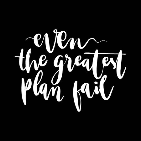 Even the Greatest Plan Fail lettering words in white. Illustration