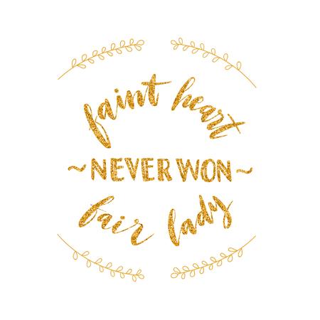 Lettering words in gold glitter. Faint heart never won fair lady