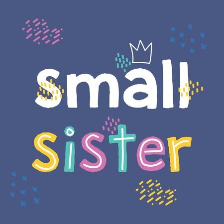 Small sister - illustration text for your design. Kids calligraphy background, lettering typography design for t-shirt, greeting card, poster, etc.