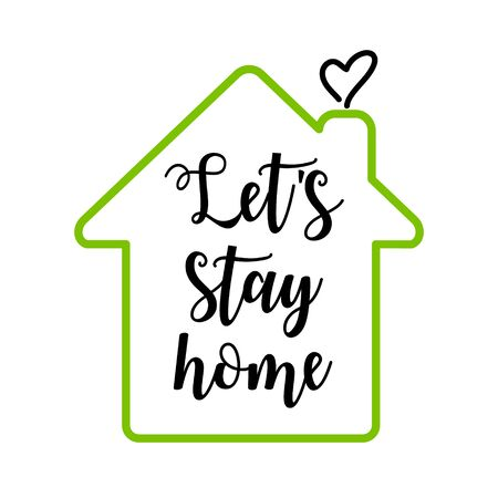 Let's stay home. Hand drawn family quote and a house shape isolated on white background. Stay home stay safe during quarantine covid 19. Vector typography for home decor