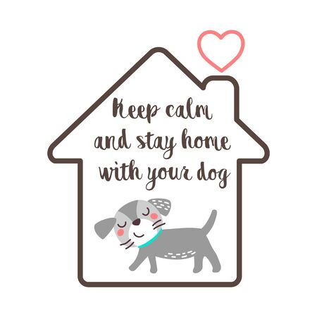 Keep calm and stay home with your dog - funny inspirational slogan for quarantine covid 19. Cute dog in a house icon.  Novel coronavirus (2019-nCoV).