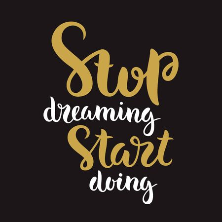 card stop: Vector calligraphy. Hand drawn lettering poster. Vintage typography card. Stop dreaming start doing. Illustration
