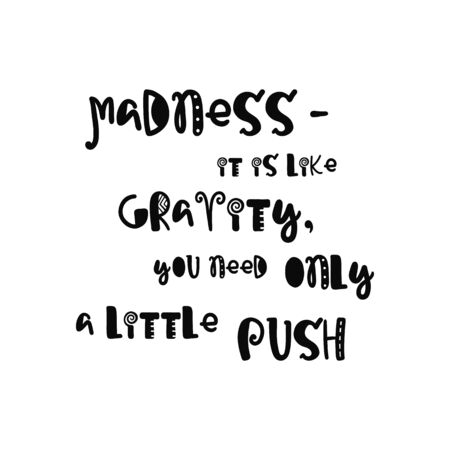 to gravity: Vector calligraphy. Hand drawn lettering poster. Vintage typography card with fun letters. Madness it is like gravity, you need only a little push.
